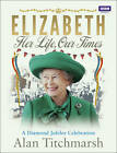 Elizabeth: Her Life, Our Times: A Diamond Jubilee Celebration by Alan Titchmarsh (Hardback, 2012)