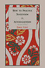 How to Practice Suggestion and Autosuggestion by Emile Coue, Emile Cou (Paperback / softback, 2010)