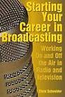 Starting Your Career in Broadcasting: Working on and Off the Air in Radio and Television by Chris Schneider (Paperback, 2007)