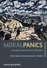 Moral Panics: The Social Construction of Deviance by Erich Goode, Nachman Ben-Yehuda (Paperback, 2009)