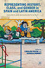 Representing History, Class, and Gender in Spain and Latin America: Children and Adolescents in Film by Carolina Rocha, Georgia Seminet (Hardback, 2012)