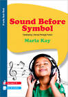 Sound Before Symbol: Developing Literacy Through Music by Maria Kay (Paperback, 2013)