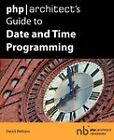 PHP/Architect's Guide to Date and Time Programming by Derick Rethans (Paperback / softback, 2009)