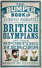 The Bumper Book of Slightly Forgotten But Nevertheless Still Great British Olympians and Other Sporting Heroes by Simon Bullivant (Hardback, 2011)