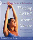 Thriving After Breast Cancer: Essential Healing Exercises for Body and Mind by Sherry Lebed Davis (Paperback / softback, 2010)