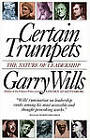 Certain Trumpets: The Nature of Leadership by Garry Wills (Paperback, 1996)