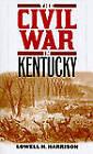 The Civil War in Kentucky by Lowell H. Harrison (Paperback, 2010)