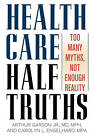 Health Care Half-Truths: Too Many Myths, Not Enough Reality by Arthur Garson, Carolyn L. Engelhard (Paperback, 2008)