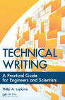 Technical Writing: A Practical Guide for Engineers and Scientists by Phillip A. Laplante (Paperback, 2011)
