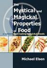The Mystical and Magickal Properties of Food by Michael Elsen (Paperback, 2011)