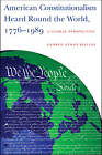 American Constitutionalism Heard Round the World, 1776-1989: A Global Perspective by George Athan Billias (Hardback, 2009)