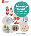 Earrings - A Bounty of Bead + Wire: 50 Fun, Fast Jewelry Projects by Nathalie Mornu (Paperback, 2011)