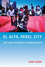 El Alto, Rebel City: Self and Citizenship in Andean Bolivia by Sian Lazar (Paperback, 2008)