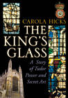 The King's Glass: A Story of Tudor Power and Secret Art by Carola Hicks (Paperback, 2012)