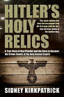 Hitler's Holy Relics: A True Story of Nazi Plunder and the Race to Recover the Crown Jewels of the Holy Roman Empire by Sidney Kirkpatrick (Paperback, 2011)