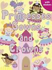 Princesses, Gowns and Crowns: Colouring, Stickers, Activities by Autumn Publishing Ltd (Paperback, 2011)