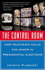 The Control Room: How Television Calls the Shots in Presidential Elections by Martin Plissner (Paperback, 2000)