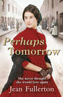 Perhaps Tomorrow by Jean Fullerton (Paperback, 2011)