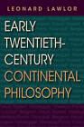 Early Twentieth-Century Continental Philosophy by Leonard Lawlor (Paperback, 2011)
