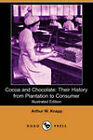 Cocoa and Chocolate: Their History from Plantation to Consumer (Illustrated Edition) (Dodo Press) by Arthur William Knapp (Paperback / softback, 2007)