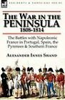 The War in the Peninsula, 1808-1814: The Battles with Napoleonic France in Portugal, Spain, the Pyrenees & Southern France by Alexander Innes Shand (Hardback, 2011)