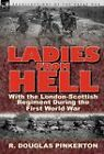 Ladies from Hell: With the London-Scottish Regiment During the First World War by R Douglas Pinkerton (Hardback, 2011)