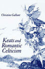 Keats and Romantic Celticism by Christine Gallant (Hardback, 2005)