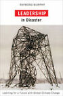 Leadership in Disaster: Learning for a Future with Global Climate Change by Raymond Murphy (Hardback, 2009)