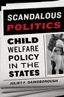 Scandalous Politics: Child Welfare Policy in the States by Juliet F. Gainsborough (Paperback, 2010)