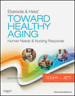 Ebersole & Hess' Toward Healthy Aging: Human Needs and Nursing Response by Theris A. Touhy, Kathleen F. Jett (Paperback, 2011)