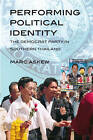 Performing Political Identity: The Democrat Party in Thailand by Marc Askew (Paperback, 2008)