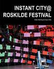 Instant City @ Roskilde Festival by Hans Kiib, Gitte Marling (Hardback, 2011)