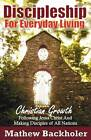 Discipleship for Everyday Living: Christian Growth: Following Jesus Christ and Making Disciples of All Nations: Firm Foundations, the Gospel, God's Will, Evangelism, Missions, Teaching, Doctrine and Ministry: Power of the Holy Spirit by Mathew Backholer (Paperback, 2011)