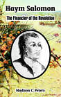 Haym Salomon: The Financier of the Revolution by Madison C Peters (Paperback / softback, 2005)