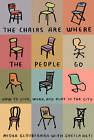 The Chairs are Where the People Go: How to Live, Work, and Play in the City by Misha Glouberman (Paperback, 2011)