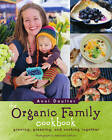 The Organic Family Cookbook: Growing, Greening, and Cooking Together by Anni Daulter (Paperback, 2011)