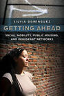 Getting Ahead: Social Mobility, Public Housing, and Immigrant Networks by Silvia Dominguez (Hardback, 2010)