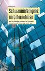 Schwarmintelligenz Im Unternehmen: Wie Sich Vernetzte Intelligenz Fur Innovation Und Permanente Erneuerung Nutzen Lasst by Jochen May (Hardback, 2011)