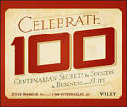 Celebrate 100: Centenarian Secrets to Success in Business and Life by Steve Franklin, Lynn Peters Adler (Hardback, 2013)