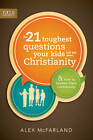 The 21 Toughest Questions Your Kids Will Ask about Christianity: & How to Answer Them Confidently by Alex McFarland (Paperback / softback, 2013)