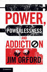 Power, Powerlessness and Addiction by Jim Orford (Paperback, 2013)