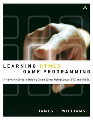 Learning HTML5 Game Programming: A Hands-on Guide to Building Online Games...