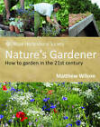 RHS Nature's Gardener: How to Garden in a Changing Climate in Association with the Royal Horticultural Society by Octopus Publishing Group (Paperback, 2011)
