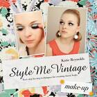 Style Me Vintage: Make Up: Easy Step-by-step Techniques for Creating Classic Looks by Katie Reynolds (Hardback, 2011)
