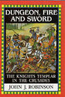 Dungeon, Fire and Sword: The Knights Templar in the Crusades by John J. Robinson (Hardback, 2001)