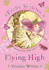 Fairy School 1: Flying High by Titania Woods (Paperback, 2011)