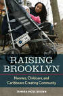 Raising Brooklyn: Nannies, Childcare, and Caribbeans Creating Community by Tamara R. Mose (Paperback, 2011)