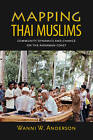 Mapping Thai Muslims: Community Dynamics and Change on the Andaman Coast by Wanni W. Anderson (Paperback, 2010)