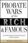 Probate Wars of the Rich and Famous: An Insider's Guide to Estate Planning and Probate Litigation by Russell J. Fishkind (Hardback, 2011)