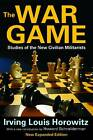 The War Game: Studies of the New Civilian Militarists by Irving Louis Horowitz (Paperback, 2013)
